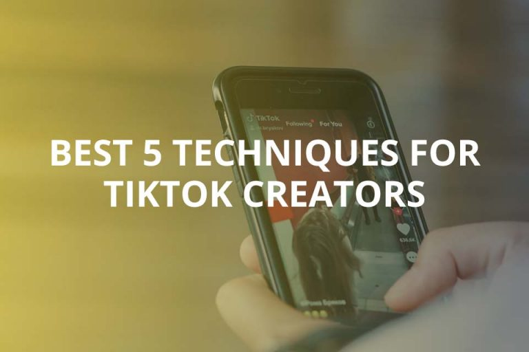 Best 5 Techniques for Tiktok Creators (Detailed List)