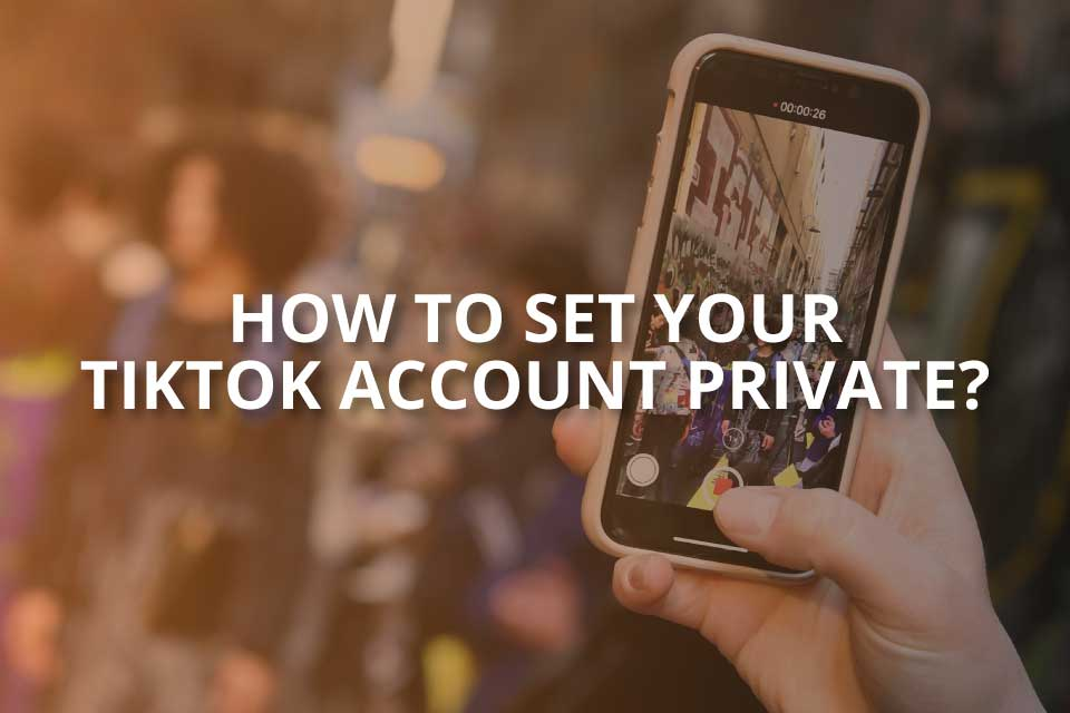 how to set your tiktok account private