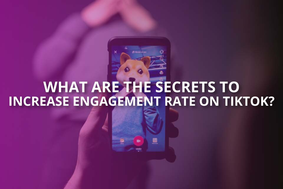 what are the secrets to increase engagement rate on tiktok